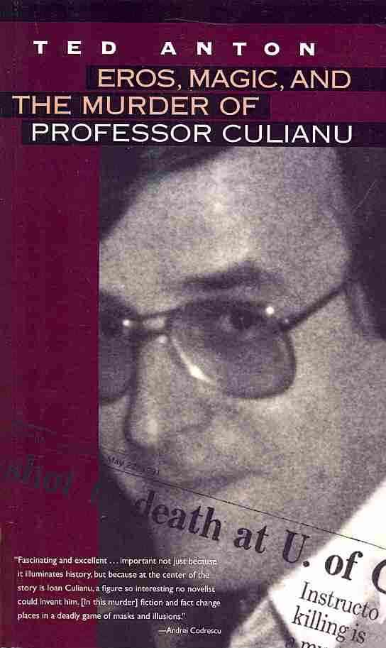 Eros, Magic, and the Murder of Professor Culianu By Anton, Ted