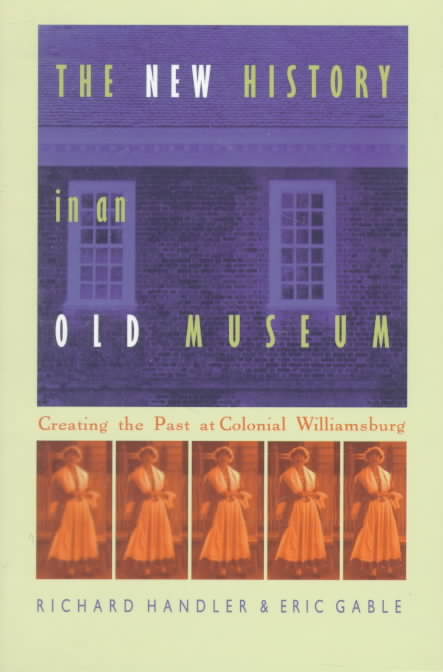 The New History in an Old Museum By Handler, Richard/ Gable, Eric